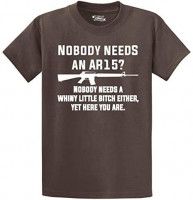 Comical Shirt Men's Nobody Needs an AR15? Nobody Needs Whiny Little Bitch T-Shirt: Clothing