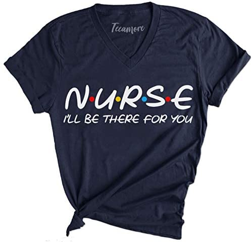 TEEAMORE Nurse I'll be There for You Shirts Nursing Gifts Nurses Save Lives T-Shirt: Clothing